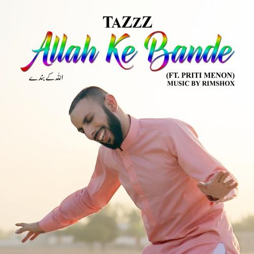 TaZzZ - Allah Ke Bande (ft. Priti Menon)