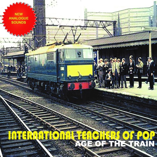 Age Of The Train - INTERNATIONAL TEACHERS OF POP