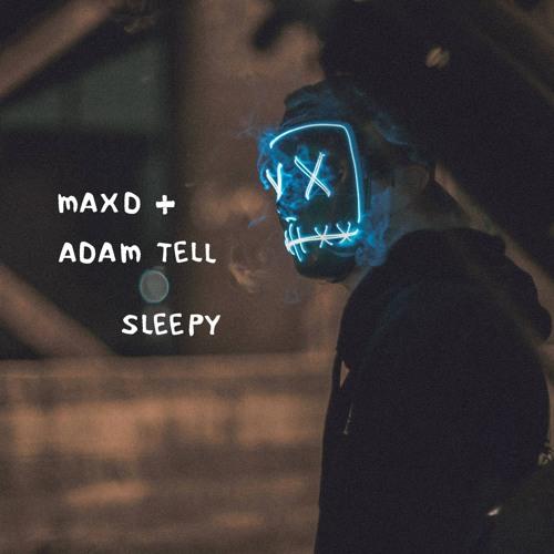 maxd & adam tell - sleepy