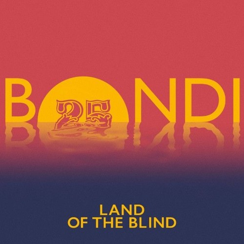 BONDI - Land Of The Blind [Bar25 Music] | OUT NOW