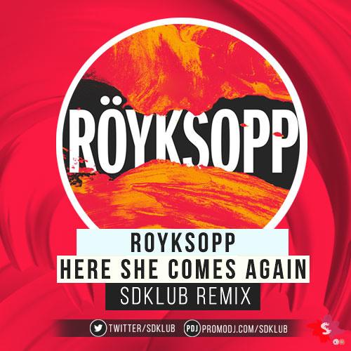 ROYKSOPP DJ ANTONIO HERE SHE COMES AGAIN РИНГТОН СКАЧАТЬ БЕСПЛАТНО
