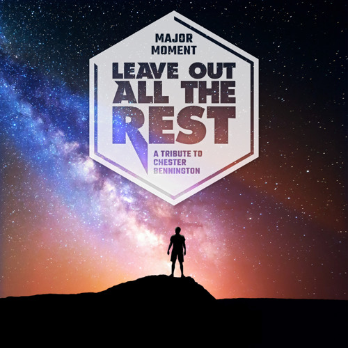 Leave Out All The Rest (A Tribute To Chester Bennington)