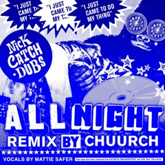 All Night feat. Mattie Safer (Chuurch Remix) [NEST HQ Premiere]