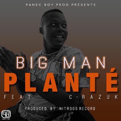 Big Man - Planté (feat. C-Razuk)