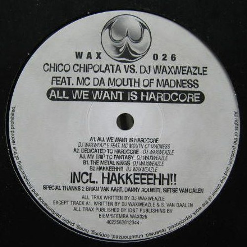 Chico Chipolata vs. DJ Waxweazle feat. Da Mouth of Madness ‎– All We Want Is Hardcore
