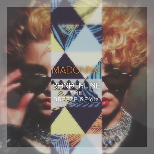 Madonna - Borderline (The Breeze Remix)