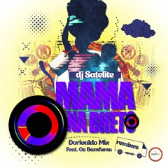 Mama Na Bheto (Original Mix) DJ Satelite & Dorivaldo Mix Feat Os Bamfumu