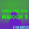 Girls Like You (D-TAK BOOTLEG REMIX) feat. Maroon 5 and Cardi B