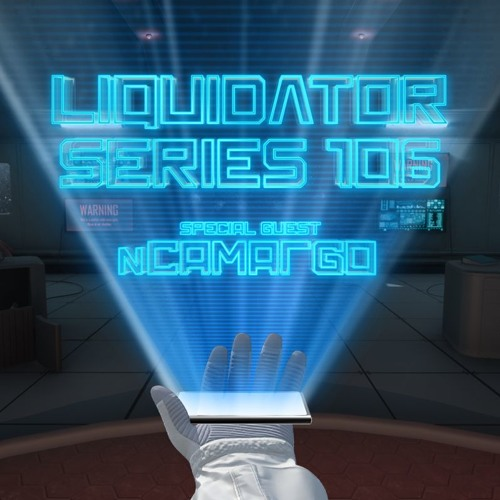 Liquidator series 106 Special Guest nCamargo July 2018