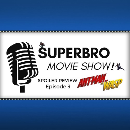 SuperBro MovieShow Ep 3: 'ANT-MAN & THE WASP' Spoiler Review