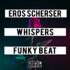 Eros Scherser, Whispers - Funky Beat (Extended Mix) [Out Now]