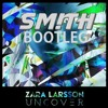 Zara Larsson - Uncover (Sm!th Bootleg) *FREE DOWNLOAD*