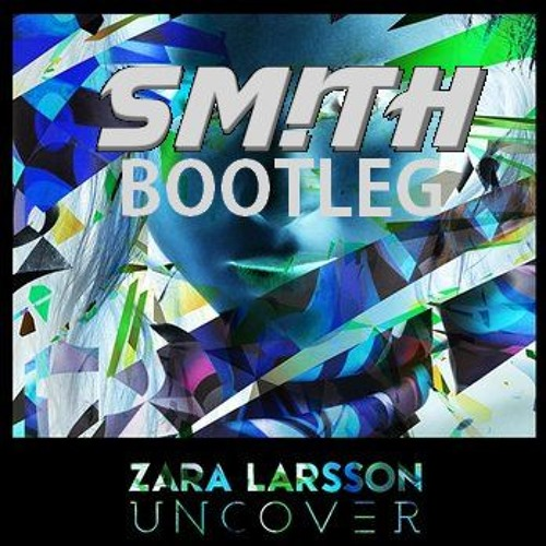 Zara Larsson Uncover Sm Th Bootleg Free Download By Sm Th