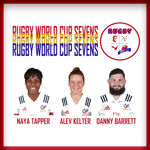 Ep. 9: Sevens World Cup HQ w/ Barrett, Kelter & Tapper