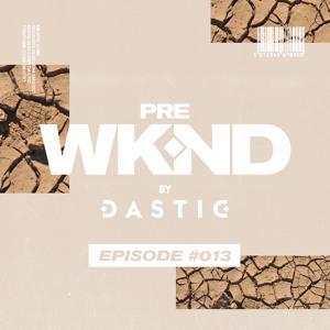 Dastic - Pre WKND Radio 013 2018-07-12 Artwork