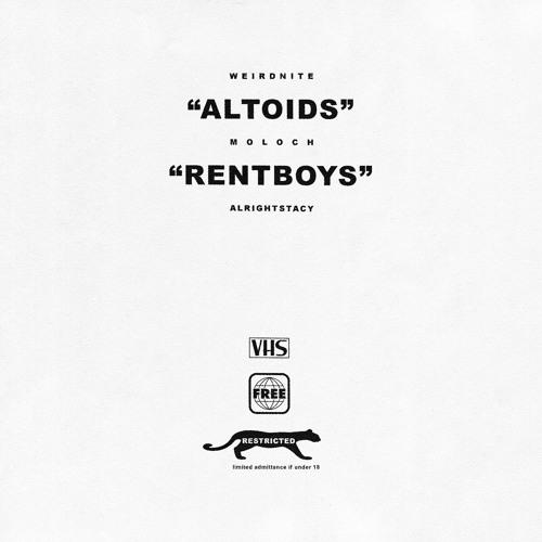 Moloch x Weird Nite x Alrightstacy - ALTOIDS / RENTBOYS