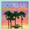 DJ NoiZ - Boo'd Up Reggae Remix