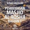 Kisah Muslim: Kisah Pembebasan Bagian 1 - Ustadz Johan Saputra Halim M.HI.