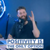 Positivity Is The ONLY Option