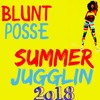 BLUNT POSSE SUMMER JUGGLiN 2018