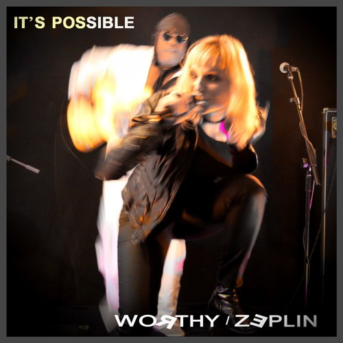 Worthy / Zeplin IT'S POSSIBLE