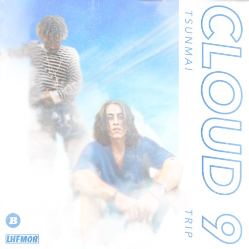 Cloud 9 (Trip ft. Tsunami)