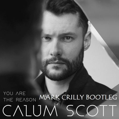 Calum Scott - You Are The Reason (Mark Crilly Bootleg)