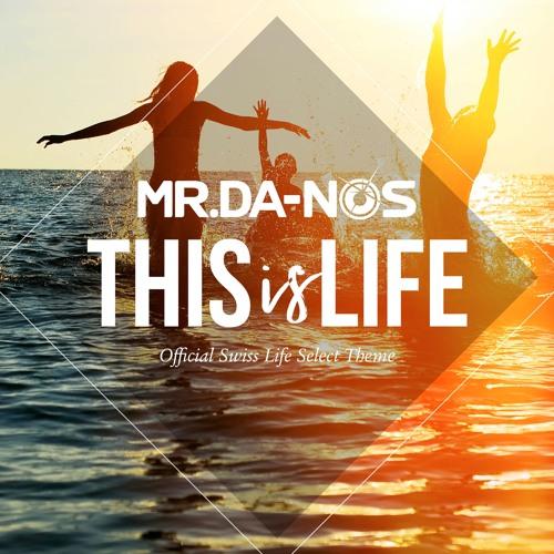 Mr.Da-Nos - This Is Life (Official Swiss Life Select Theme) (Original Radio Edit)