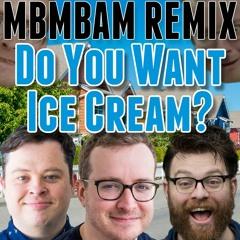 MBMBAM Remix: Do You Want Ice Cream
