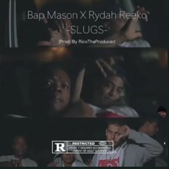 Bap mason x rydah reeko (slugs 2018) prod.RICOTHAPRODUCER