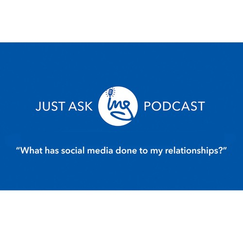 What has social media done to my relationships?