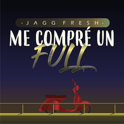 Me Compre Un Full Freestyle - Jagg Fresh (Prod Snurf)