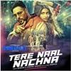 Tere Naal Nachna (Nawabzaade) Badshah 320kbps