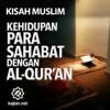 Kisah Muslim: Kisah Kehidupan Para Sahabat Dengan Al Qur'an.mp3