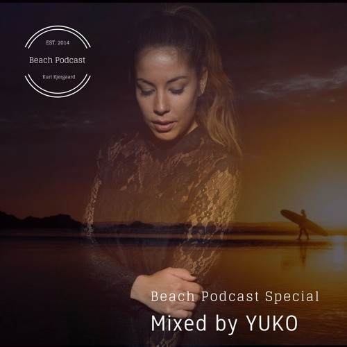Beach Podcast Special  Mixed by Yuko (CH)