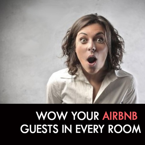 How to WOW Your Airbnb Guests in EVERY Room! [Airbnb Entrepreneur Podcast #23]