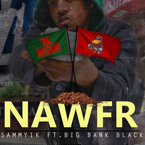Sammy1K - #NAWFR (feat. Big Bank Black)