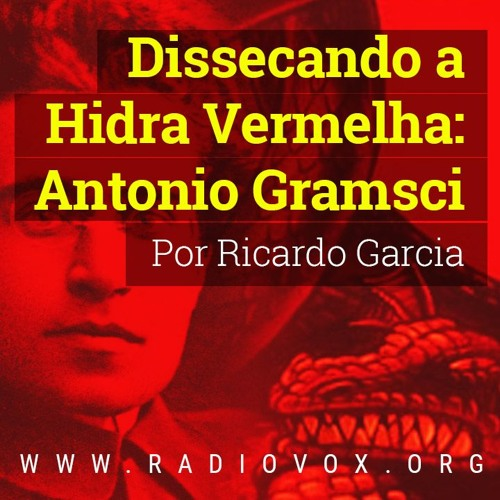 RICARDO GARCIA: Dissecando a Hidra Vermelha: Antonio Gramsci - 13/07/2018