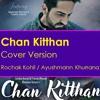 Chan Kitthan Song   Ayushmann   Pranitha   Bhushan Kumar   Rochak   Kumaar   Cover Version.mp3