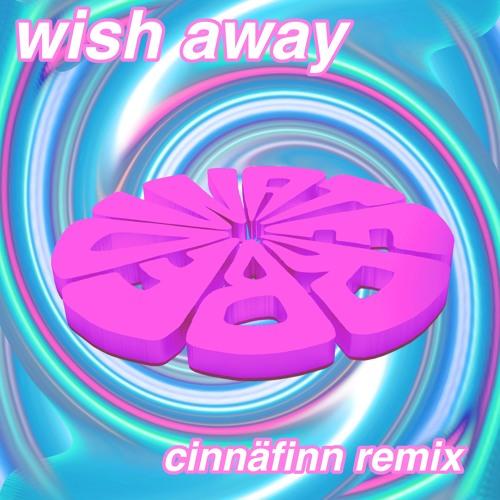 Wish Away (cinnäfinn remix)