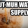 BUT MUH WATER SUPPLY!!