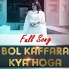 Bol Kaffara Kya Hoga Full Song