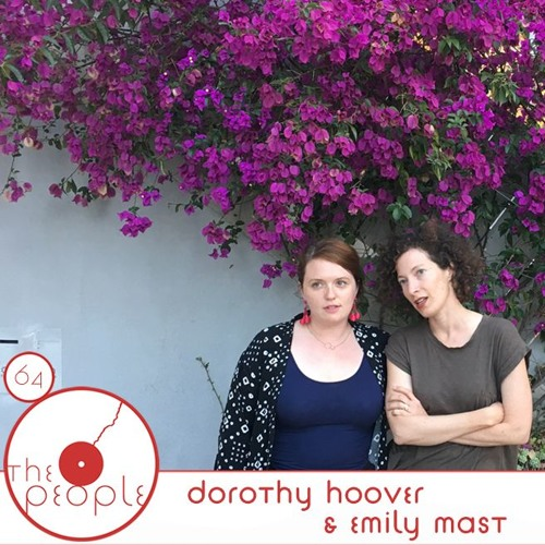 Ep 64: Dorothy Hoover & Emily Mast: The People