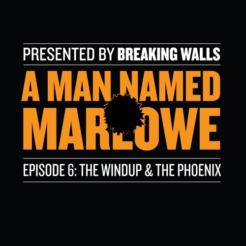 TRAILER: A Man Named Marlowe—The Finale: The Windup & The Phoenix—Coming July 22nd