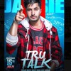 Tru Talk-Jassi Gill ft.Karan Aujla