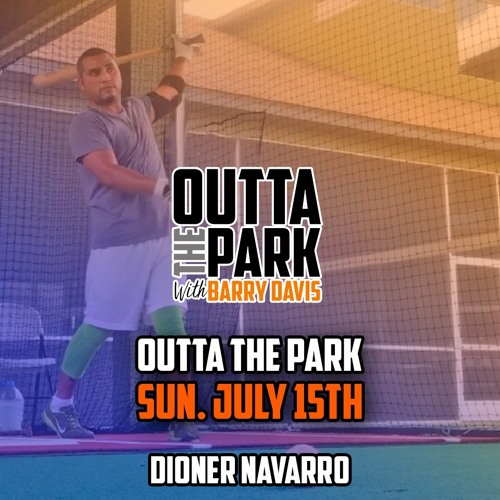 Outta The Park Ep. 67, July 15, 2018 - Guest - Dioner Navarro