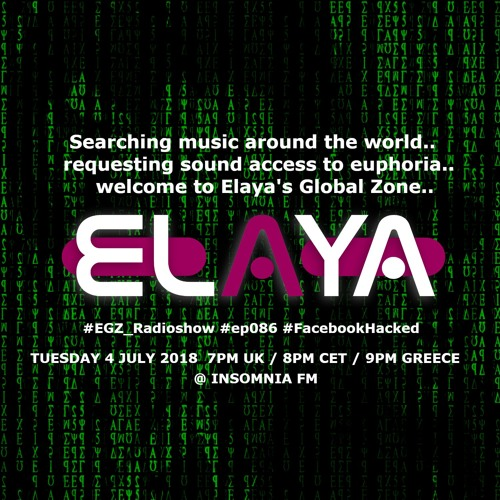 Elaya: EGZ (Elaya's Global Zone) Episode 086 Radio Show @ INSOMNIA FM (03.07.2018)