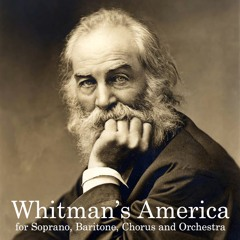 Whitman's America for Orchestra and Chorus