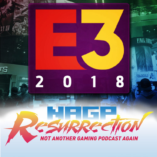 NAGP Resurrection Episode 46: E3 2018 Part II