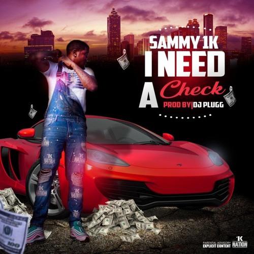 Sammy1k - I Need A Check [Prod By DJ Plugg]